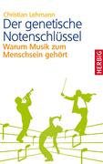 Der genetische Notenschlüssel: Warum Musik zum Menschsein gehört  by  Christian  Lehmann