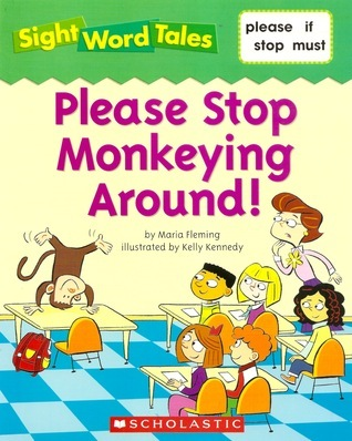 Please Stop Monkeying Around! (Sight Word Tales, #23)  by  Maria Fleming