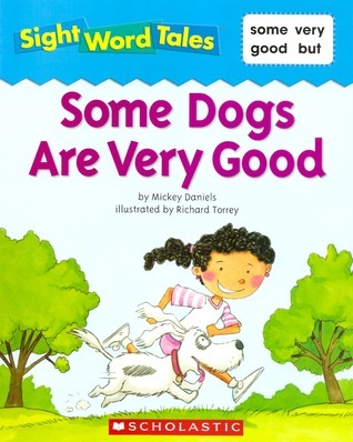 Some Dogs Are Very Good (Sight Word Tales, #15) Mickey Daniels