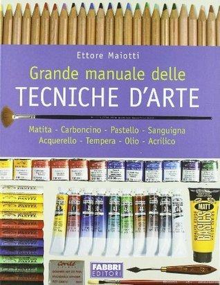Grande Manuale delle Tecniche dArte Ettore Maiotti