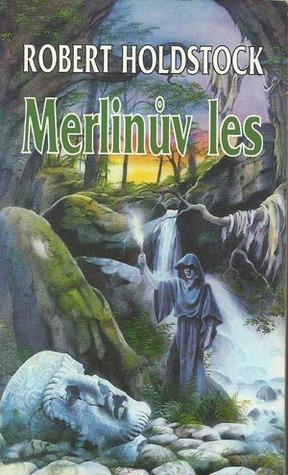 Merlinův les aneb Kouzelná vidina (Les mytág, #5) Robert Holdstock