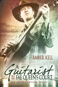 A Guitarist in the Fae Queens Court (Fae Intervention, #1) Amber Kell