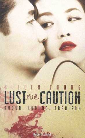 Lust, Caution: Amour, Luxure, Trahison:  Nouvelles  by  Eileen Chang