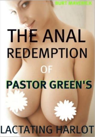 The Anal Redemption Of Pastor Greens Lactating Harlot Burt Maverick