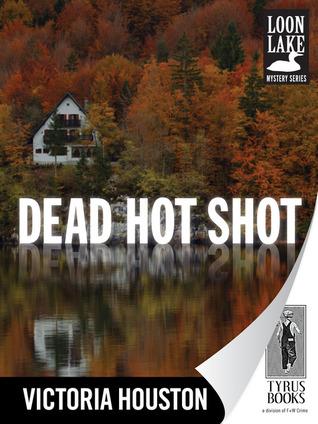 Dead Hot Shot (A Loon Lake Mystery, #9) Victoria Houston