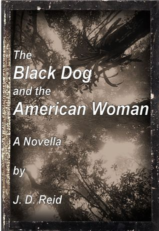 The Black Dog and The American Woman J.D.  Reid