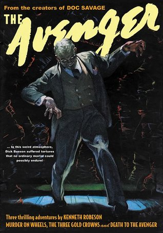 The Avenger Vol. 7: Murder on Wheels & The Three Gold Crowns  by  Kenneth Robeson