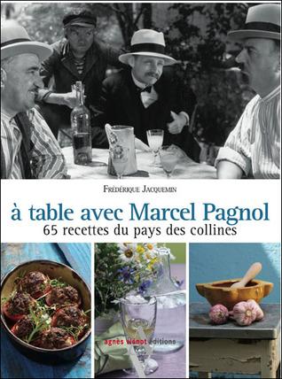 À table avec Marcel Pagnol Frédérique Jacquemin