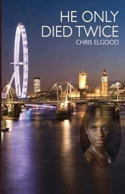 He Only Died Twice: The Sceond of Three Books That Follow the Upward Mobility of Nshila Margharita Ileloka Chris Elgood
