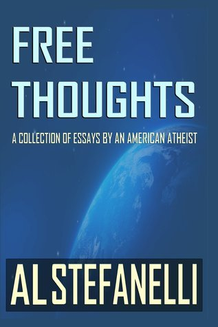 Free Thoughts - A Collection Of Essays By An American Atheist  by  Al Stefanelli