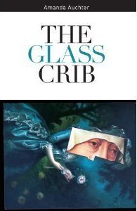 The Glass Crib  by  Amanda Auchter