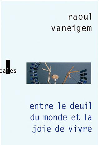 Entre le deuil du monde et la joie de vivre: Les situationnistes et la mutation des comportements Raoul Vaneigem