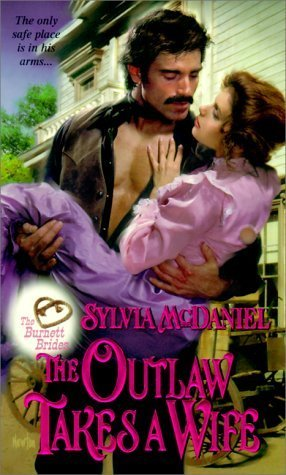 The Outlaw Takes a Wife (The Burnett Brides, #2)  by  Sylvia McDaniel