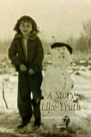A STORY LIKE TRUTH Deborah McWatters Padgett
