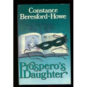 Prosperos Daughter  by  Constance Beresford-Howe
