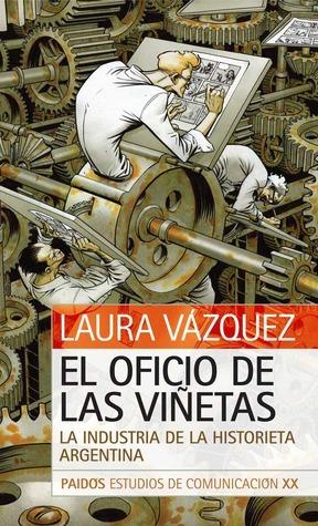 El oficio de las viГ±etas: La industria de la historieta argentina  by  Laura VГЎzquez