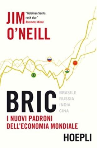 Bric. I nuovi padroni delleconomia mondiale  by  Jim ONeill