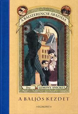 A Baljós Kezdet (A Balszerencse Áradása, #1)  by  Lemony Snicket