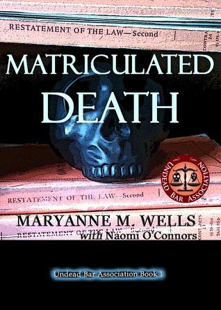 Matriculated Death (Undead Bar Association, #1)  by  Maryanne M. Wells