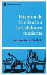 Història de la ciència a la Catalunya moderna  by  Santiago Riera i Tuebols