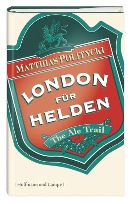 London für Helden - The Ale Trail  by  Matthias Politycki