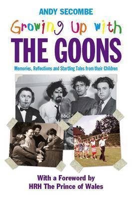 Growing Up With The Goons  by  Andy Secombe