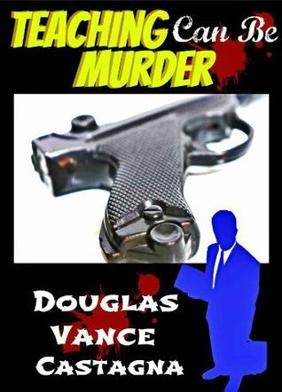 Teaching can be Murder  by  Douglas Vance Castagna