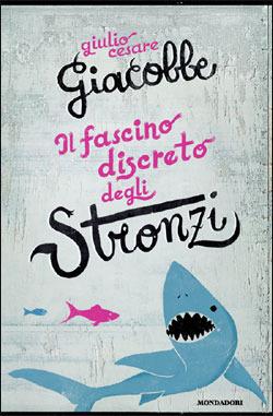 Il fascino discreto degli stronzi  by  Giulio Cesare Giacobbe