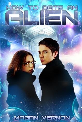 How to Date an Alien (My Alien Romance, #1) Magan Vernon