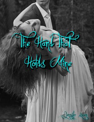 The Hand That Holds Mine  by  Jennifer Loren
