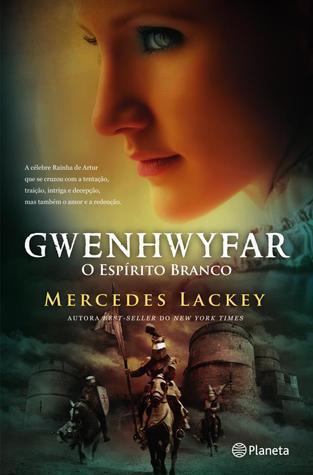 Gwenhwyfar: O Espírito Branco Mercedes Lackey