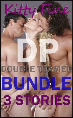 DP Double Teamed Bundle - 3 MFM Menage Erotica Stories  by  Kitty Fine