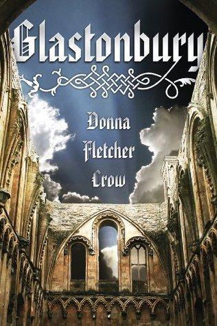 Glastonbury, A Novel of the Holy Grail  by  Donna Fletcher Crow