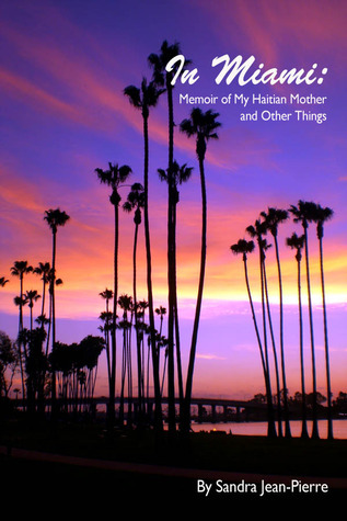 In Miami: Memoir of My Haitian Mother and Other Things  by  Sandra Jean-Pierre