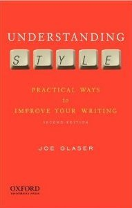 Understanding Style: Practical Ways to Improve Your Writing Joe Glaser