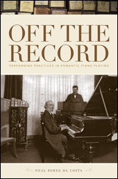 Off the Record: Performing Practices in Romantic Piano Playing Neal Peres Da Costa