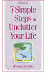 7 Simple Steps To Unclutter Your Life  by  Donna Smallin Kuper