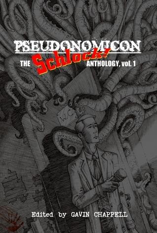 Pseudonomicon: Schlock! Anthology, Volume 1 Gavin Chappell