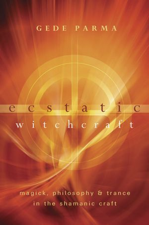 Ecstatic Witchcraft  by  Gede Parma