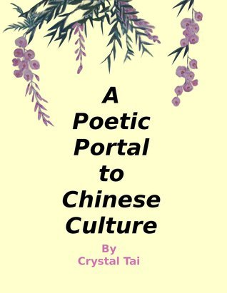 A Poetic Portal to Chinese Culture Crystal Tai