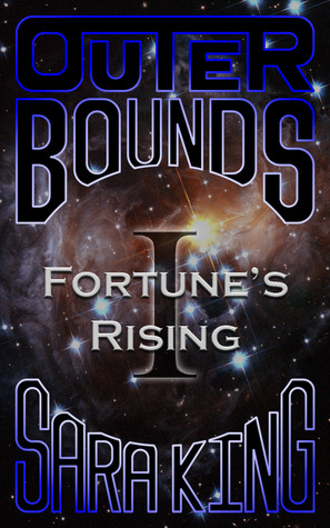 Outer Bounds: Fortunes Rising (Outer Bounds, #1) Sara  King