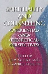 Spirituality and Counselling: Experiential and Theoretical Perspectives Judy Moore