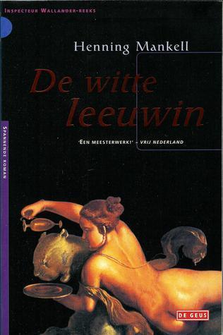 De witte leeuwin (Wallander, #3) Henning Mankell