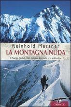 La montagna nuda - Il Nanga Parbat, mio fratello, la morte e la solitudine Reinhold Messner