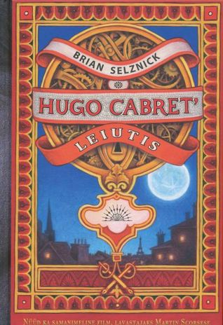 Hugo Cabret leiutis  by  Brian Selznick