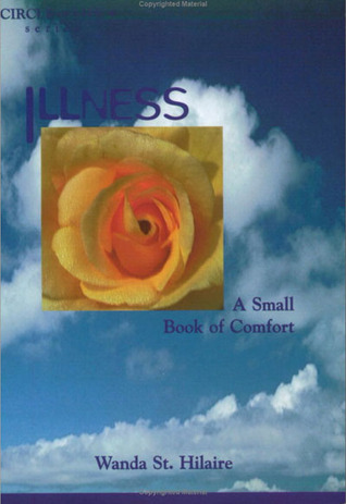 Illness, A Small Book of Comfort Wanda St. Hilaire