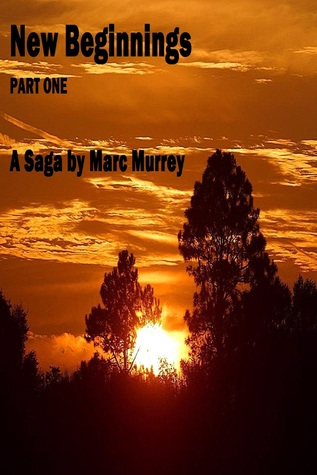 New Beginnings: Part One  by  Marc Murrey