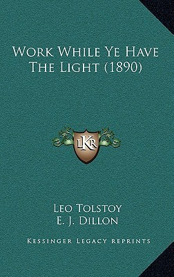 Work While Ye Have the Light Leo Tolstoy