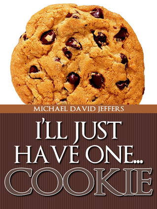 Ill Just Have One...Cookie Michael David Jeffers