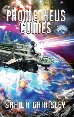 Prometheus Comes (Book 1) Shawn Grimsley